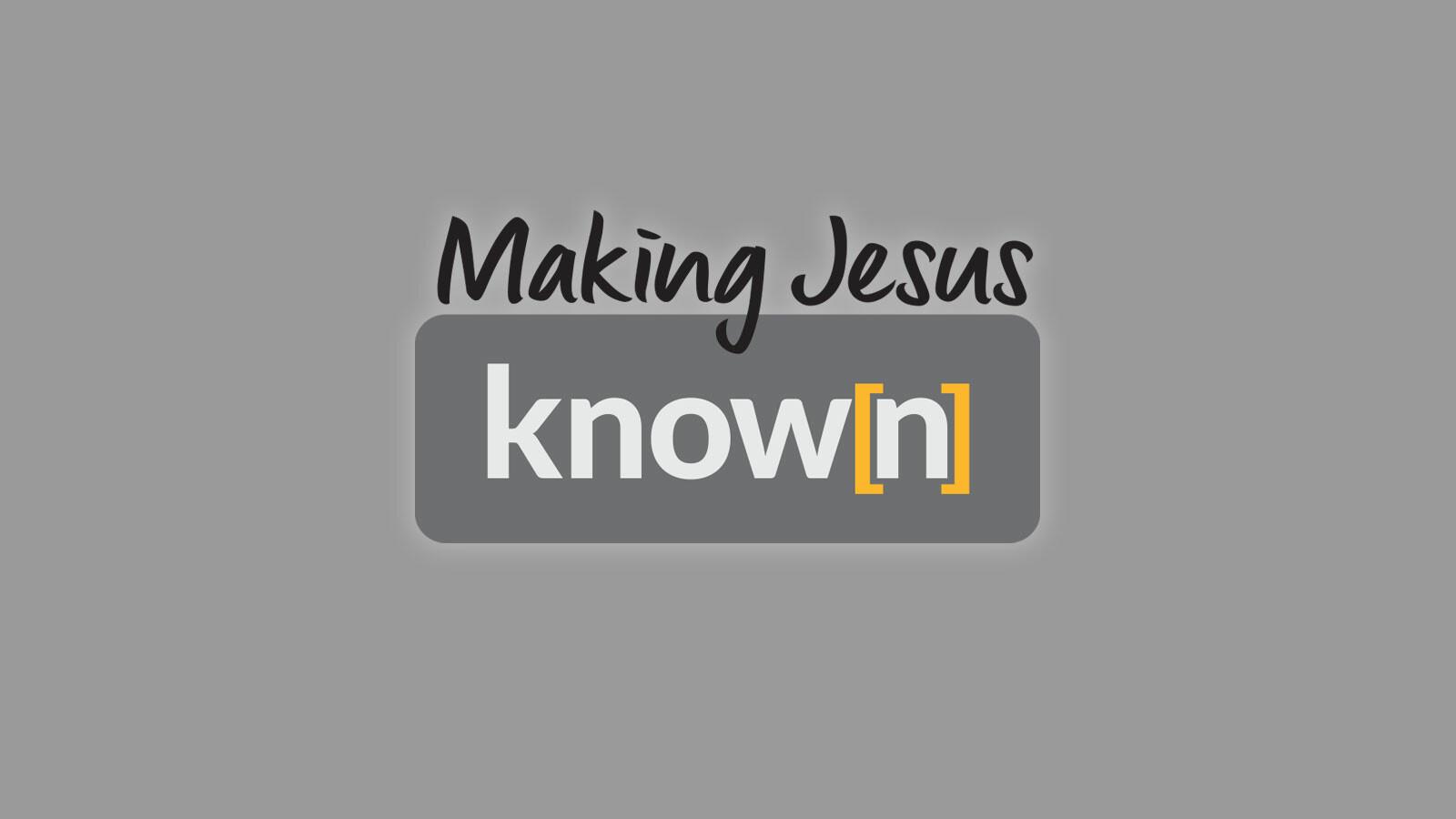 Making Jesus Known